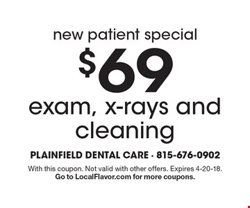 New patient special $69 exam, x-rays and cleaning. With this coupon. Not valid with other offers. Expires 4-20-18. Go to LocalFlavor.com for more coupons.