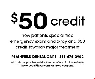 new patients special: free emergency exam and x-ray and $50 credit towards major treatment. With this coupon. Not valid with other offers. Expires 6-29-18. Go to LocalFlavor.com for more coupons.