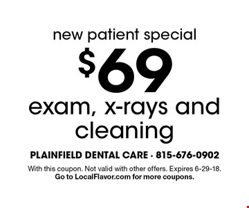 new patient special: $69 exam, x-rays and cleaning. With this coupon. Not valid with other offers. Expires 6-29-18. Go to LocalFlavor.com for more coupons.