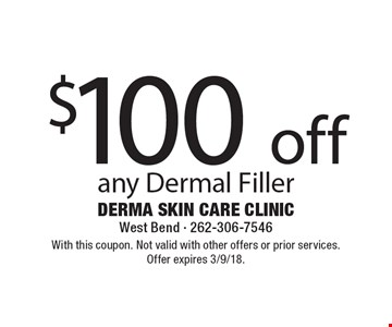 $100off any Dermal Filler. With this coupon. Not valid with other offers or prior services. Offer expires 3/9/18.