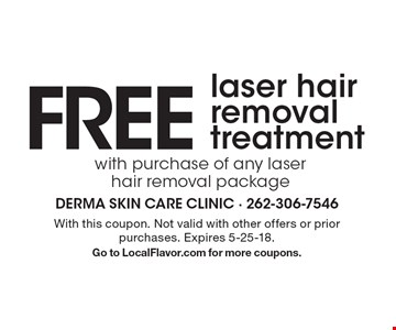 FREE laser hair removal treatment. With this coupon. Not valid with other offers or prior purchases. Expires 5-25-18. Go to LocalFlavor.com for more coupons.