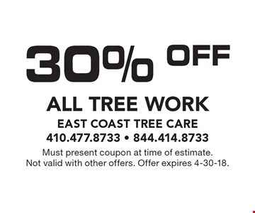 30% OFF All Tree Work. Must present coupon at time of estimate. Not valid with other offers. Offer expires 4-30-18.
