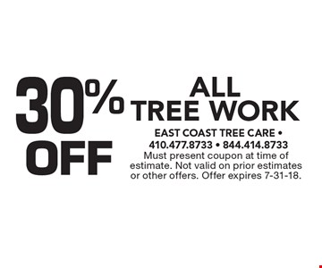 30% OFF All Tree Work. Must present coupon at time of estimate. Not valid on prior estimates or other offers. Offer expires 7-31-18.