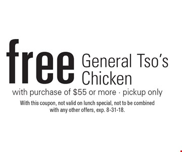 Free General Tso's Chicken with purchase of $55 or more - pickup only. With this coupon, not valid on lunch special, not to be combined with any other offers, exp. 8-31-18.