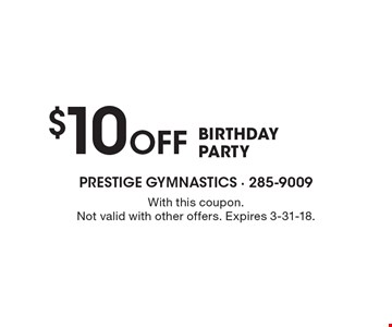 $10 Off birthday party. With this coupon. Not valid with other offers. Expires 3-31-18.