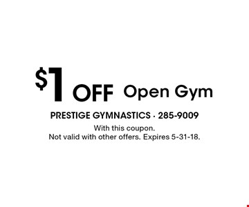$1 Off Open Gym. With this coupon. Not valid with other offers. Expires 5-31-18.