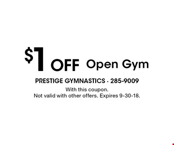 $1 Off Open Gym. With this coupon. Not valid with other offers. Expires 9-30-18.