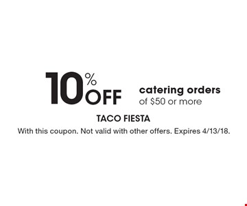 10% Off catering orders of $50 or more. With this coupon. Not valid with other offers. Expires 4/13/18.