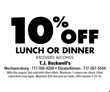 10%off lunch or dinner excludes alcohol. With this coupon. Not valid with other offers. Maximum 1 coupon per check. Other restrictions may apply. Maximum $20 discount per table. Offer expires 2-23-18.