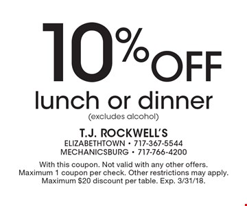10% off lunch or dinner (excludes alcohol). With this coupon. Not valid with any other offers. Maximum 1 coupon per check. Other restrictions may apply. Maximum $20 discount per table. Exp. 3/31/18.