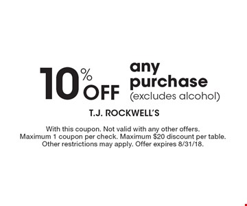 10% off any purchase (excludes alcohol). With this coupon. Not valid with any other offers. Maximum 1 coupon per check. Maximum $20 discount per table. Other restrictions may apply. Offer expires 8/31/18.