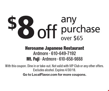 $8 off any purchase over $65. With this coupon. Dine in or take-out. Not valid with VIP Club or any other offers. Excludes alcohol. Expires 4/30/18. Go to LocalFlavor.com for more coupons.