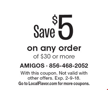 Save $5 on any order of $30 or more. With this coupon. Not valid with other offers. Exp. 2-9-18. Go to LocalFlavor.com for more coupons.