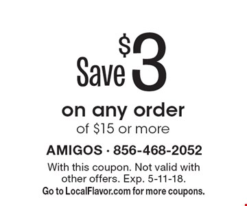 Save $3 on any order of $15 or more. With this coupon. Not valid with other offers. Exp. 5-11-18. Go to LocalFlavor.com for more coupons.