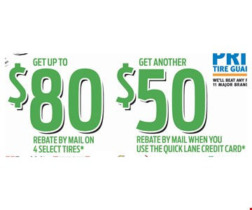 Get up to $80 rebate by mail on 4 select tires, get another $50 rebate by mail when you use the quick lane credit card.