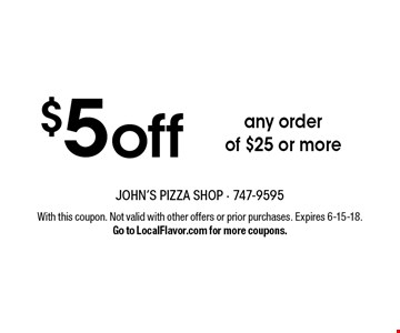 $5off any order of $25 or more. With this coupon. Not valid with other offers or prior purchases. Expires 6-15-18. Go to LocalFlavor.com for more coupons.