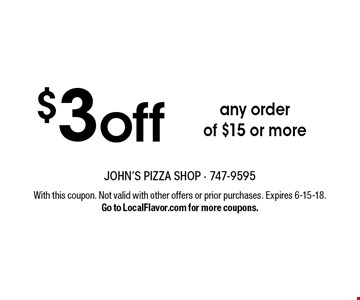 $3 off any order of $15 or more. With this coupon. Not valid with other offers or prior purchases. Expires 6-15-18. Go to LocalFlavor.com for more coupons.