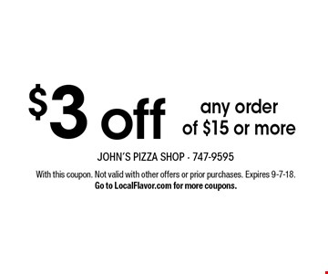 $3 off any orderof $15 or more. With this coupon. Not valid with other offers or prior purchases. Expires 9-7-18.Go to LocalFlavor.com for more coupons.