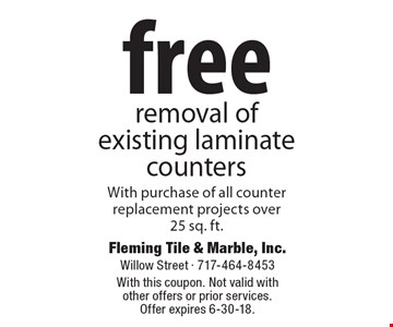 free removal of existing laminate counters With purchase of all counter replacement projects over 25 sq. ft. With this coupon. Not valid with other offers or prior services. Offer expires 6-30-18.
