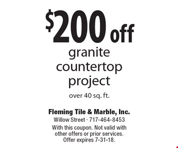 $200 off granite countertop project over 40 sq. ft.. With this coupon. Not valid with other offers or prior services. Offer expires 7-31-18.