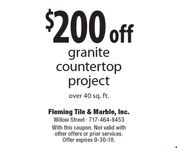 $200 off granite countertop project over 40 sq. ft. With this coupon. Not valid with other offers or prior services. Offer expires 9-30-18.