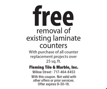 Free removal of existing laminate counters. With purchase of all counter replacement projects over 25 sq. ft. With this coupon. Not valid with other offers or prior services. Offer expires 9-30-18.