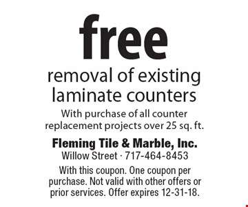 free removal of existing laminate counters With purchase of all counter replacement projects over 25 sq. ft. With this coupon. One coupon per purchase. Not valid with other offers or prior services. Offer expires 12-31-18.