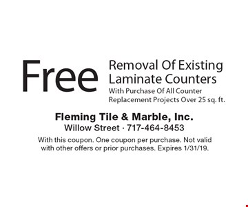 Free removal of existing laminate counters with purchase of all counter replacement projects over 25 sq. ft. With this coupon. One coupon per purchase. Not valid with other offers or prior purchases. Expires 1/31/19.