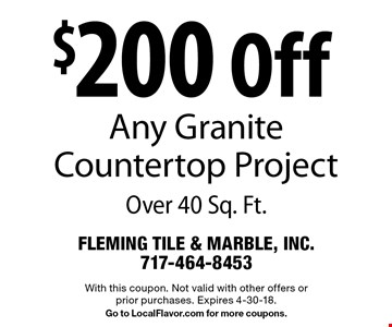 $200 off any granite countertop project over 40 sq. ft. With this coupon. Not valid with other offers or prior purchases. Expires 4-30-18. Go to LocalFlavor.com for more coupons.
