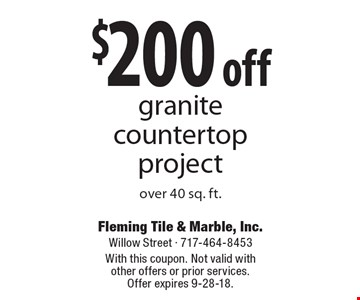 $200 off granite countertop project over 40 sq. ft.. With this coupon. Not valid with other offers or prior services. Offer expires 9-28-18.