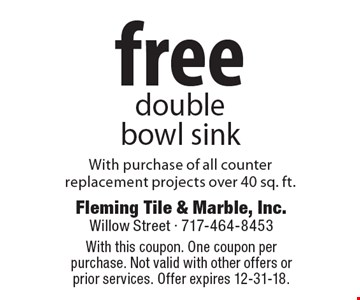 free double bowl sink With purchase of all counter replacement projects over 40 sq. ft. With this coupon. One coupon per purchase. Not valid with other offers or prior services. Offer expires 12-31-18.