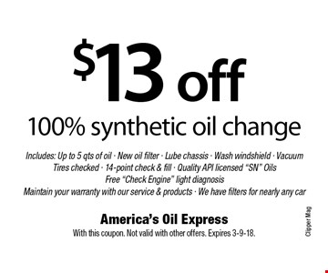 $13 off 100% synthetic oil change Includes: Up to 5 qts of oil - New oil filter - Lube chassis - Wash windshield - Vacuum Tires checked - 14-point check & fill - Quality API licensed