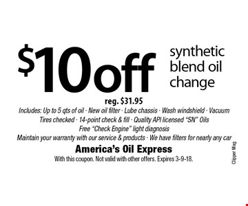$10off synthetic blend oil change reg. $31.95. Includes: Up to 5 qts of oil - New oil filter - Lube chassis - Wash windshield - Vacuum Tires checked - 14-point check & fill - Quality API licensed