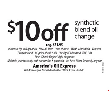 $10 off synthetic blend oil change reg. $31.95 Includes: Up to 5 qts of oil - New oil filter - Lube chassis - Wash windshield - Vacuum Tires checked - 14-point check & fill - Quality API licensed