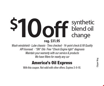 $10off synthetic blend oil change reg. $31.95 Wash windshield - Lube chassis - Tires checked - 14-point check & fill Quality API licensed-