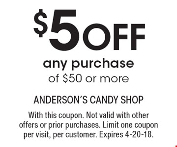 $5 off any purchase of $50 or more. With this coupon. Not valid with other offers or prior purchases. Limit one coupon per visit, per customer. Expires 4-20-18.