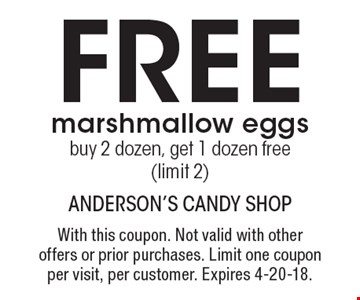 Free marshmallow eggs. Buy 2 dozen, get 1 dozen free (limit 2). With this coupon. Not valid with other offers or prior purchases. Limit one coupon per visit, per customer. Expires 4-20-18.