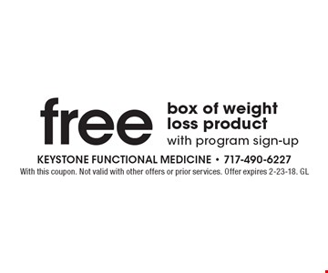 free box of weight loss product with program sign-up. With this coupon. Not valid with other offers or prior services. Offer expires 2-23-18. GL