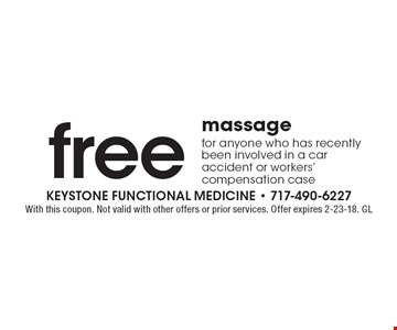 free massage for anyone who has recently been involved in a car accident or workers' compensation case. With this coupon. Not valid with other offers or prior services. Offer expires 2-23-18. GL