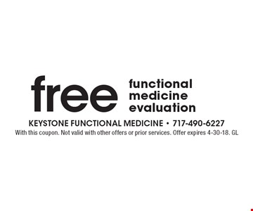 Free functional medicine evaluation. With this coupon. Not valid with other offers or prior services. Offer expires 4-30-18. GL