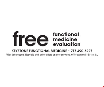 Free functional medicine evaluation. With this coupon. Not valid with other offers or prior services. Offer expires 5-31-18. GL