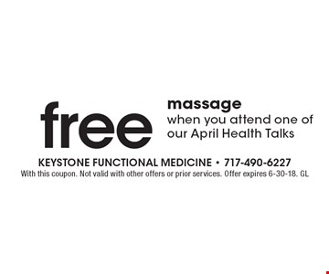 Free massage when you attend one of our April Health Talks. With this coupon. Not valid with other offers or prior services. Offer expires 6-30-18. GL