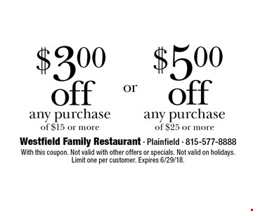 $3 off any purchase of $15 or more OR $5 off any purchase of $25 or more. With this coupon. Not valid with other offers or specials. Not valid on holidays. Limit one per customer. Expires 6/29/18.