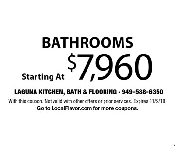 Bathrooms Starting At $7,960. With this coupon. Not valid with other offers or prior services. Expires 11/9/18. Go to LocalFlavor.com for more coupons.