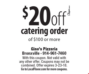 $20 off catering order of $100 or more. With this coupon. Not valid with any other offer. Coupons may not be combined. Offer expires 3-23-18. Go to LocalFlavor.com for more coupons.
