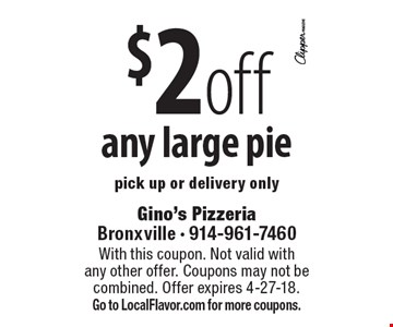 $2 off any large pie pick up or delivery only. With this coupon. Not valid with any other offer. Coupons may not be combined. Offer expires 4-27-18. Go to LocalFlavor.com for more coupons.