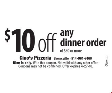 $10 off any dinner order of $50 or more. Dine in only. With this coupon. Not valid with any other offer. Coupons may not be combined. Offer expires 4-27-18.