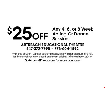 $25 Off Any 4, 6, or 8 Week Acting Or Dance Session. With this coupon. Cannot be combined with any other discount or offer. 1st time enrollees only, based on current pricing. Offer expires 4/20/18. Go to LocalFlavor.com for more coupons.