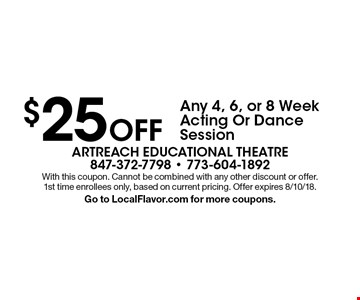 $25 Off Any 4, 6, or 8 Week Acting Or Dance Session. With this coupon. Cannot be combined with any other discount or offer. 1st time enrollees only, based on current pricing. Offer expires 8/10/18. Go to LocalFlavor.com for more coupons.