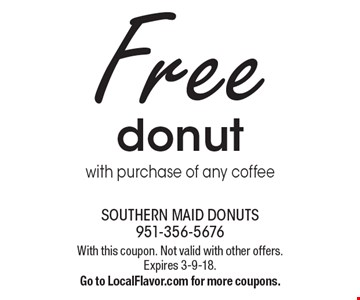 Free donut with purchase of any coffee. With this coupon. Not valid with other offers. Expires 3-9-18. Go to LocalFlavor.com for more coupons.